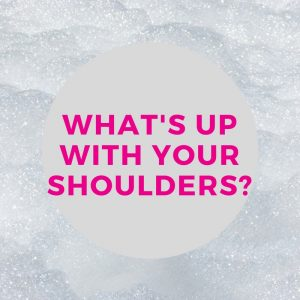 what's up with your shoulders?